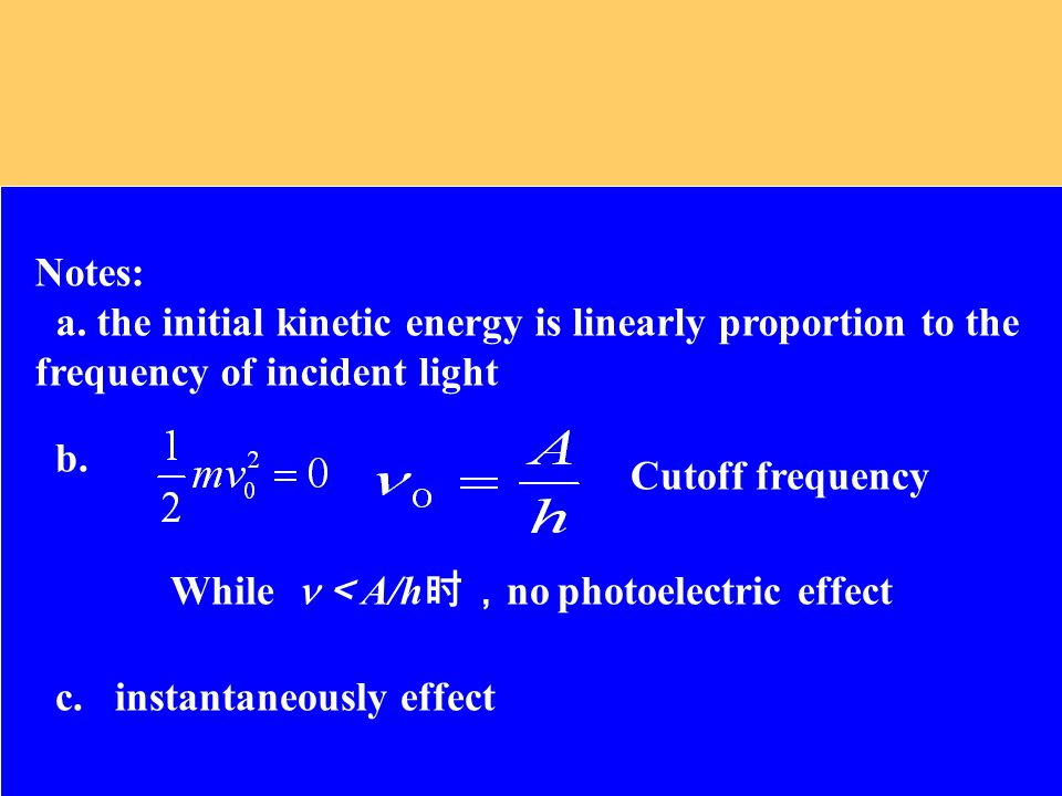 While < A/h 时, no photoelectric effect c. instantaneously effect Cutoff frequency b.