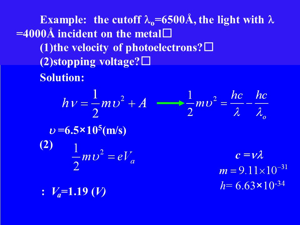 Example: the cutoff o =6500Å, the light with =4000Å incident on the metal (1)the velocity of photoelectrons.