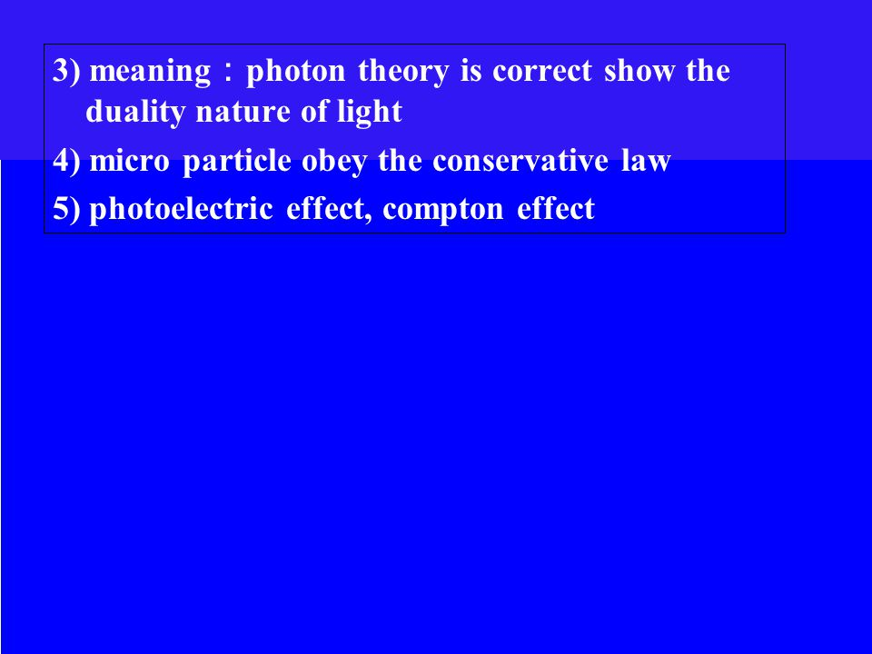3) meaning : photon theory is correct show the duality nature of light 4) micro particle obey the conservative law 5) photoelectric effect, compton effect