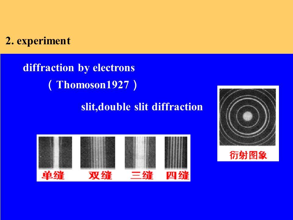 2. experiment diffraction by electrons slit,double slit diffraction ( Thomoson1927 )