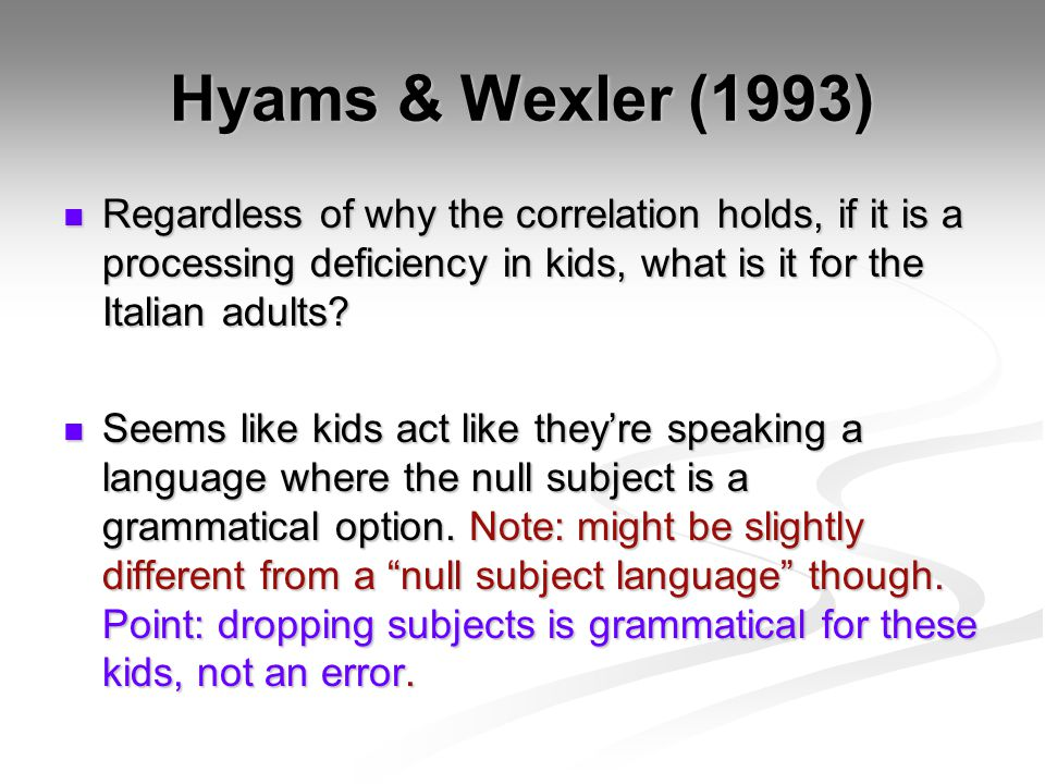Hyams & Wexler (1993) Regardless of why the correlation holds, if it is a processing deficiency in kids, what is it for the Italian adults.