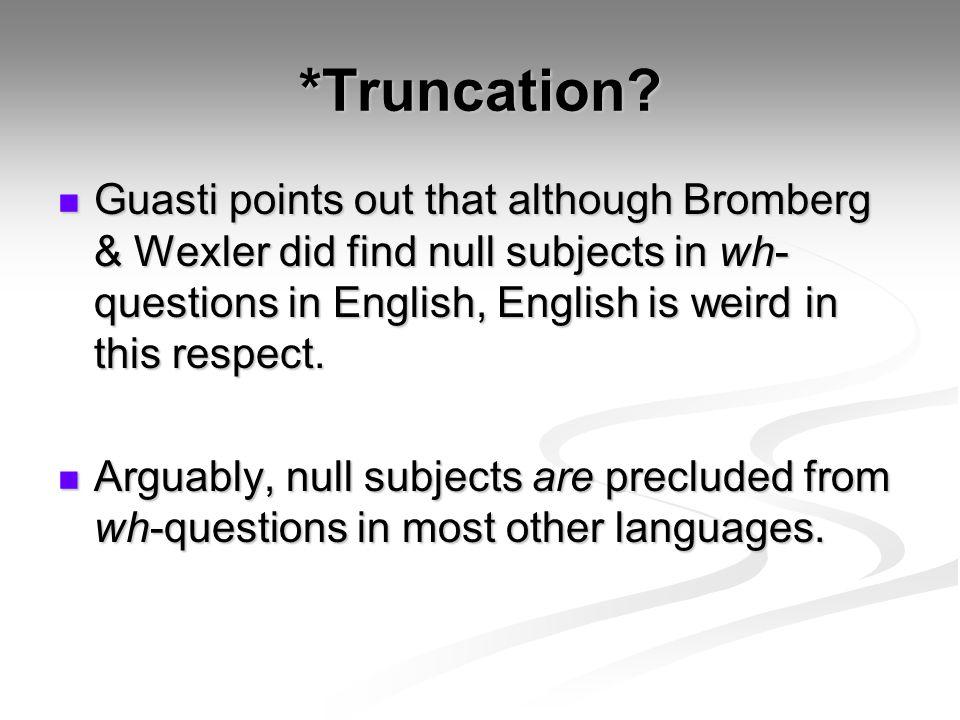 *Truncation.