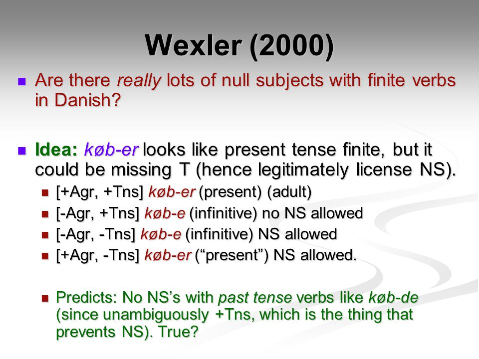 Wexler (2000) Are there really lots of null subjects with finite verbs in Danish.