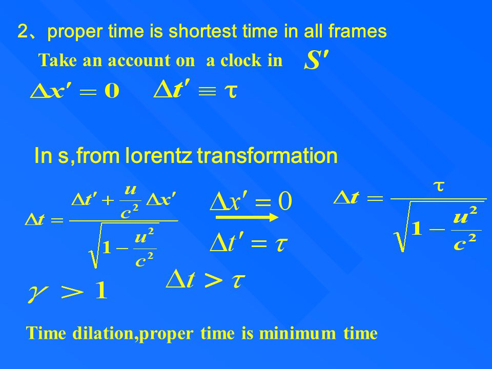 1)proper time a time interval between two events at the same space point in a frame is called a proper time in that frame 2.