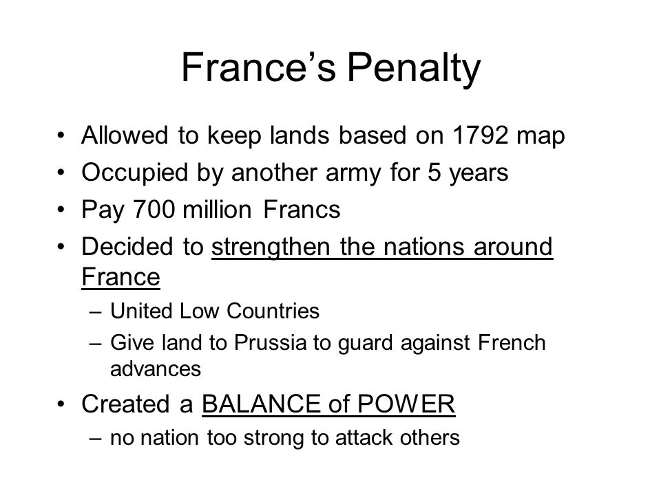 Power Play for Poland Russia wants Poland recreated so they can take it Prussia agrees in exchange for Saxony Great Britain and Austria will not stand for it –sign secret alliance with France France gains diplomatic power All calm down and compromise –Russia gets a small Poland –Prussia gets some of Saxony