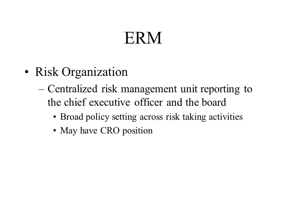 ERM Corp Gov Best Practices … Board Independence –One of key changes …recommend independence of board from senior management Objectivity in acting in best interests of company Separate their oversight role from day to day operations Chairman and CEO –Same individual v separate Lead Director Committees –Audit –Compensation
