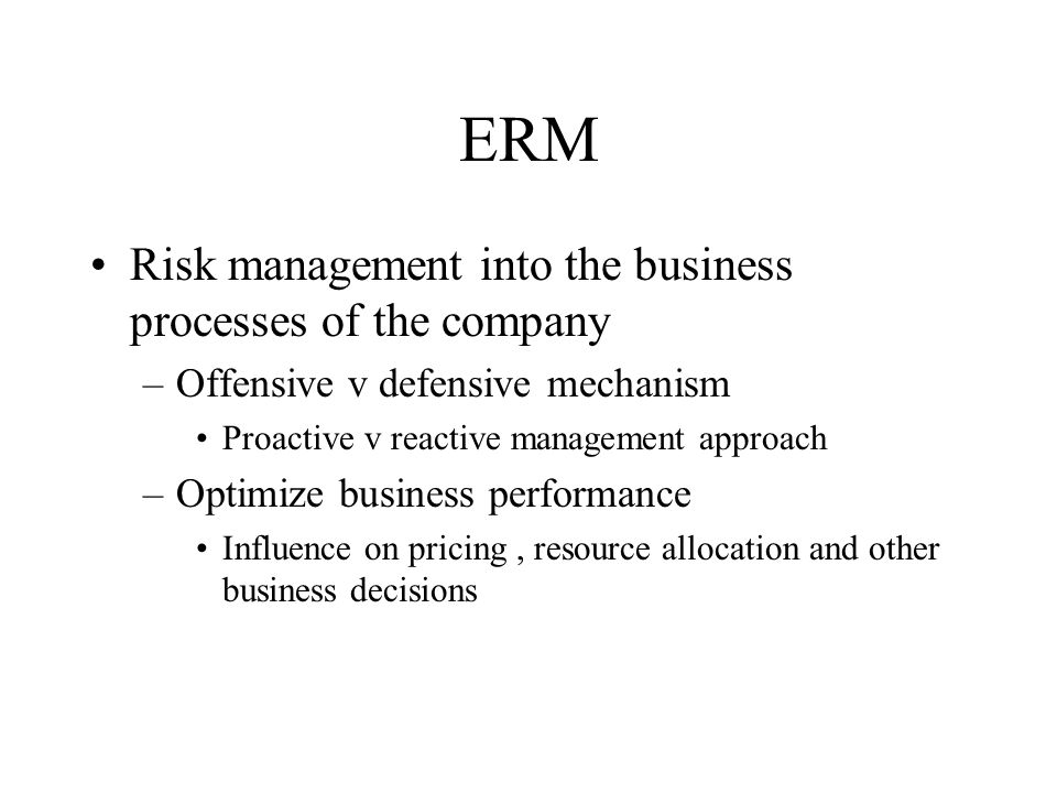 ERM Line management and RM –Structure Offense v defense –Objectives may not be aligned –HO v Field –We v they »Some personal experiences in credit extension