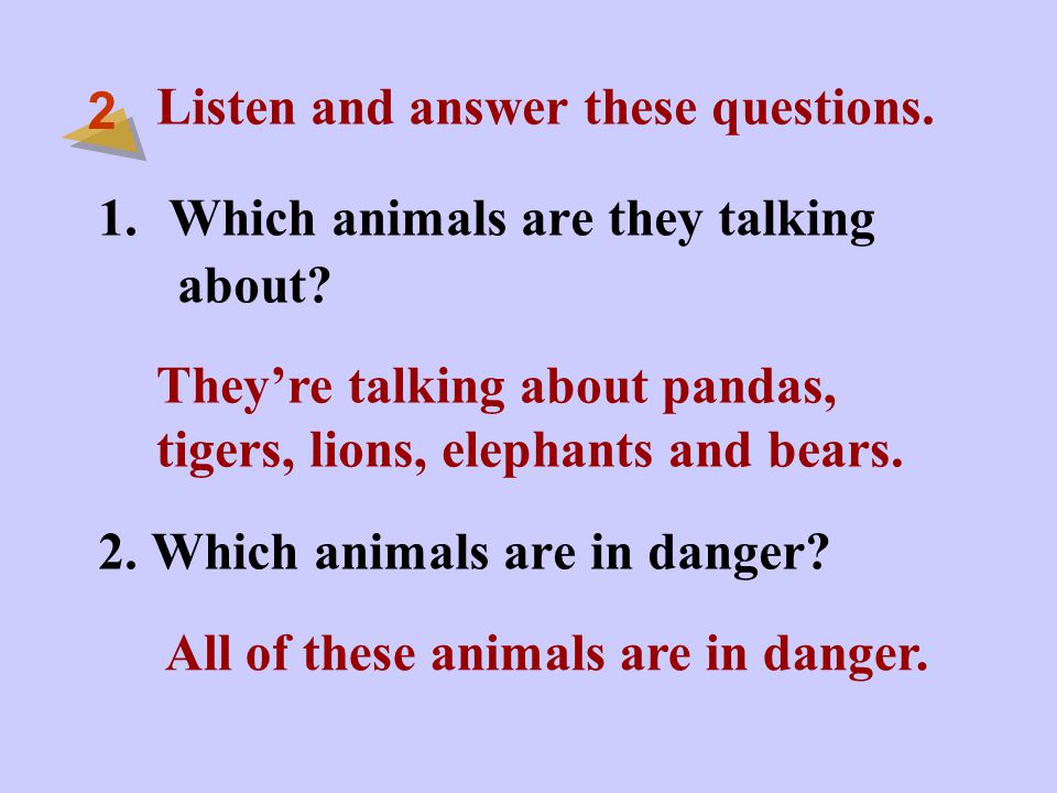 Listen and answer these questions. 1.Which animals are they talking about.