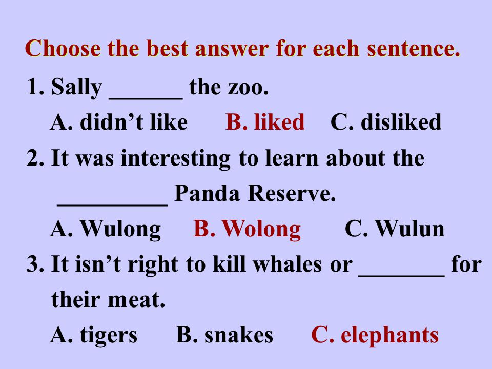 Choose the best answer for each sentence. 1. Sally ______ the zoo.