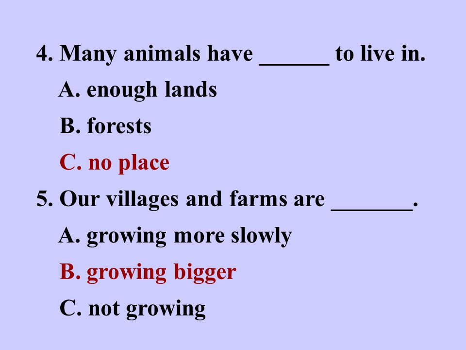 4. Many animals have ______ to live in. A. enough lands B.