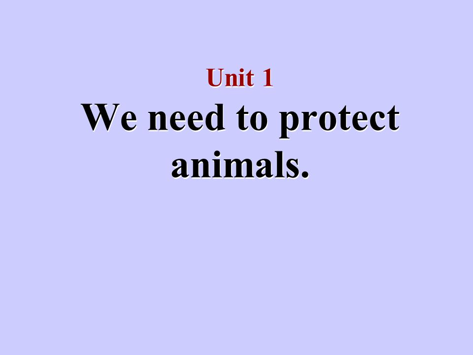 Unit 1 We need to protect animals.