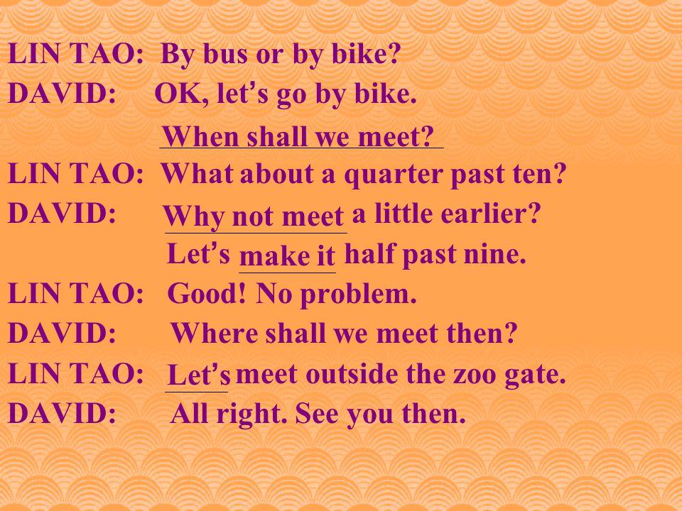 Recite the dialogue LIN TAO: Hello, may I speak to David.