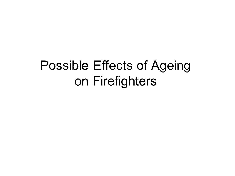 Possible Effects of Ageing on Firefighters