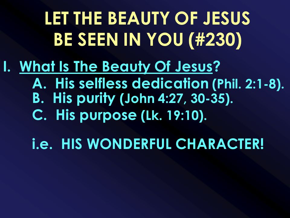 LET THE BEAUTY OF JESUS BE SEEN IN YOU (#230) I. What Is The Beauty Of Jesus.