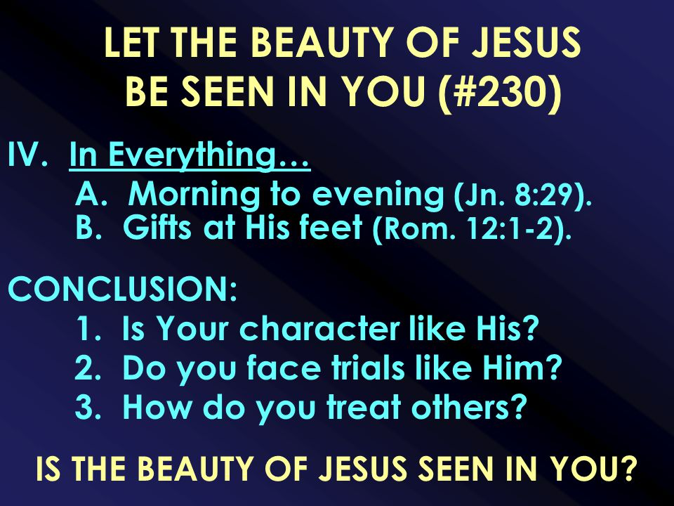 LET THE BEAUTY OF JESUS BE SEEN IN YOU (#230) IV. In Everything… A.