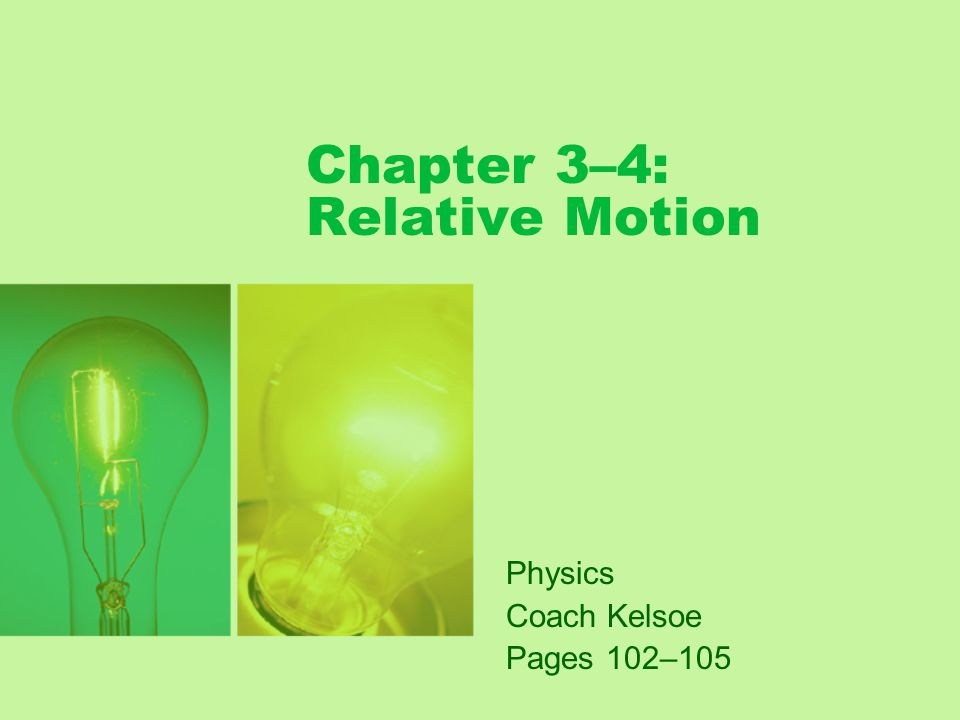Chapter 3–4: Relative Motion Physics Coach Kelsoe Pages 102–105