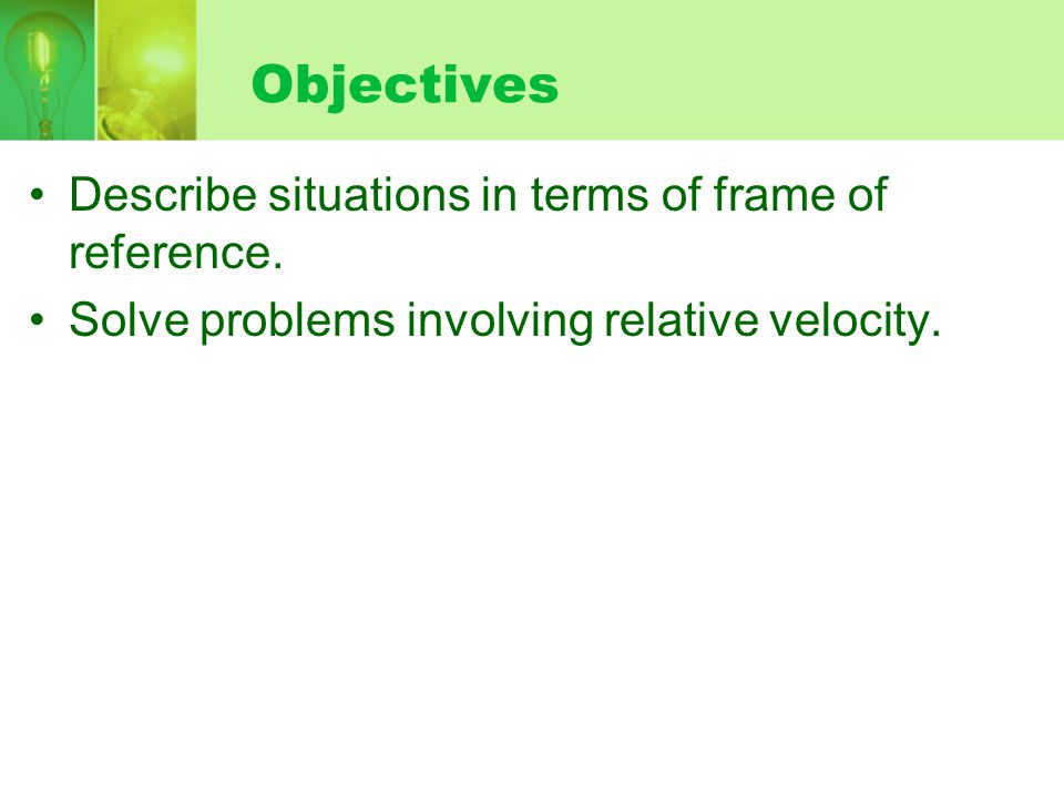 Objectives Describe situations in terms of frame of reference.