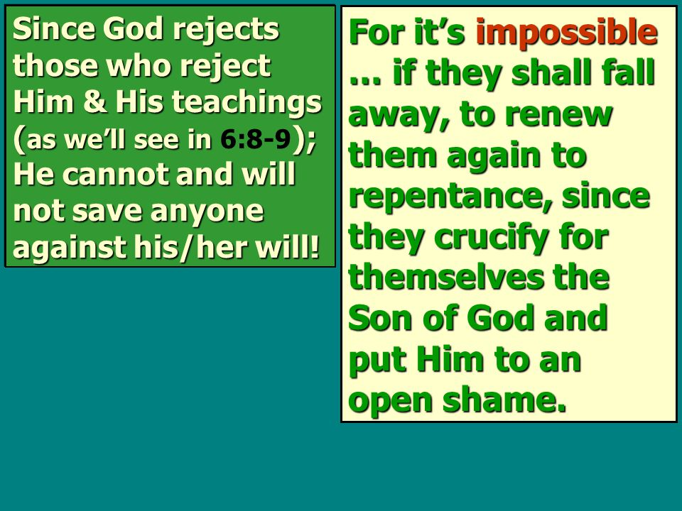 For it's impossible … if they shall fall away, to renew them again to repentance, since they crucify for themselves the Son of God and put Him to an open shame.
