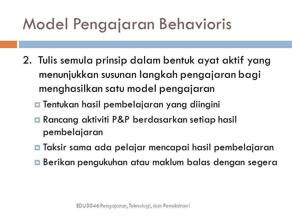 Model Pengajaran Behavioris EDU3046 Pengajaran, Teknologi, dan Penaksiran I 2.