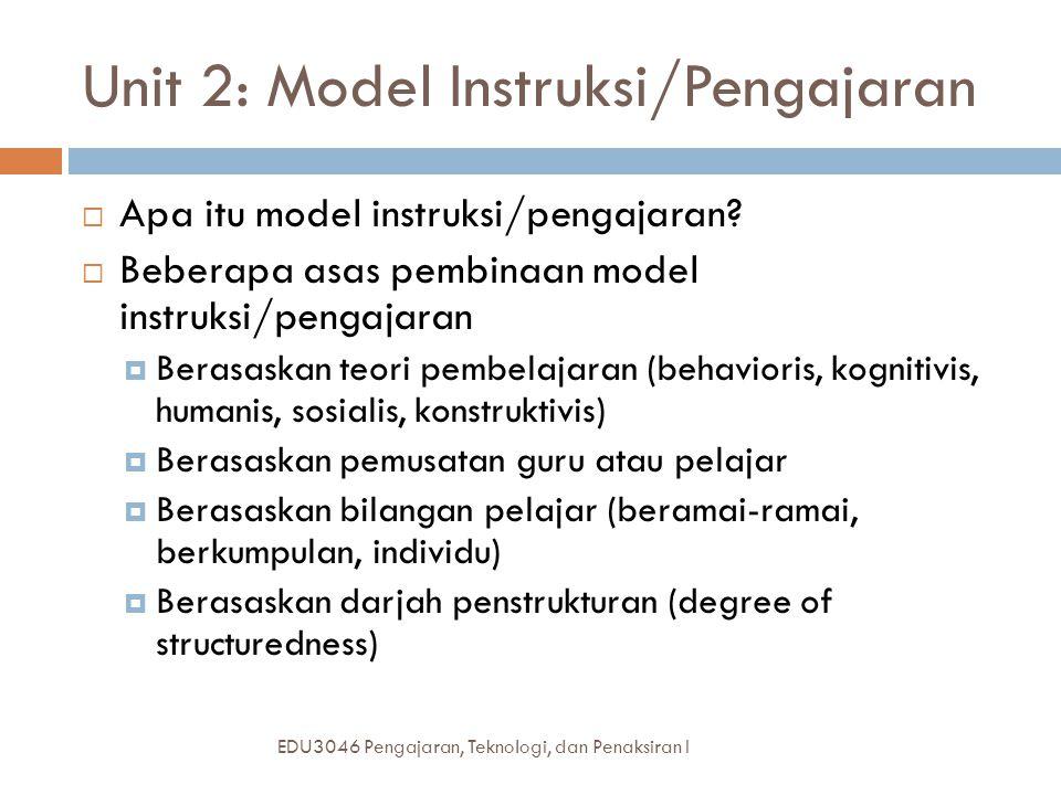 Unit 2: Model Instruksi/Pengajaran EDU3046 Pengajaran, Teknologi, dan Penaksiran I  Apa itu model instruksi/pengajaran.