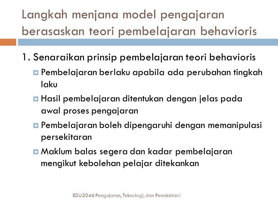 Langkah menjana model pengajaran berasaskan teori pembelajaran behavioris EDU3046 Pengajaran, Teknologi, dan Penaksiran I 1.
