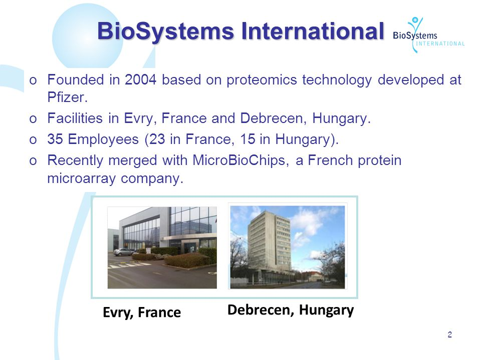 2 BioSystems International oFounded in 2004 based on proteomics technology developed at Pfizer.