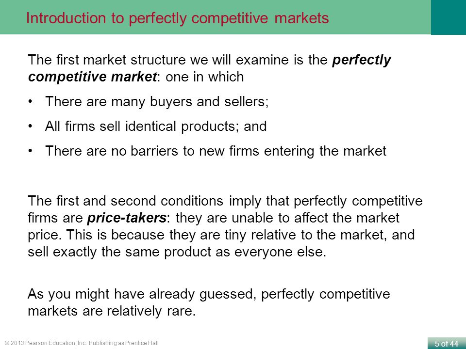 5 of 44 © 2013 Pearson Education, Inc. Publishing as Prentice Hall The first market structure we will examine is the perfectly competitive market: one
