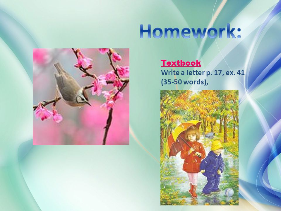 Textbook Write a letter p. 17, ex. 41 (35-50 words),