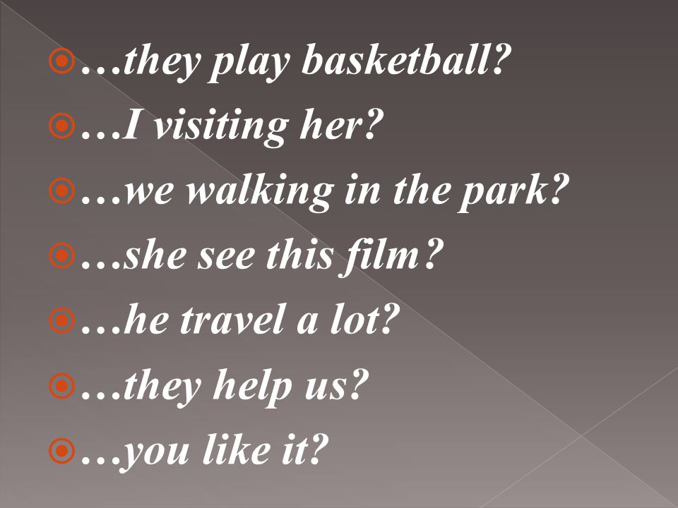  …they play basketball. …I visiting her.  …we walking in the park.