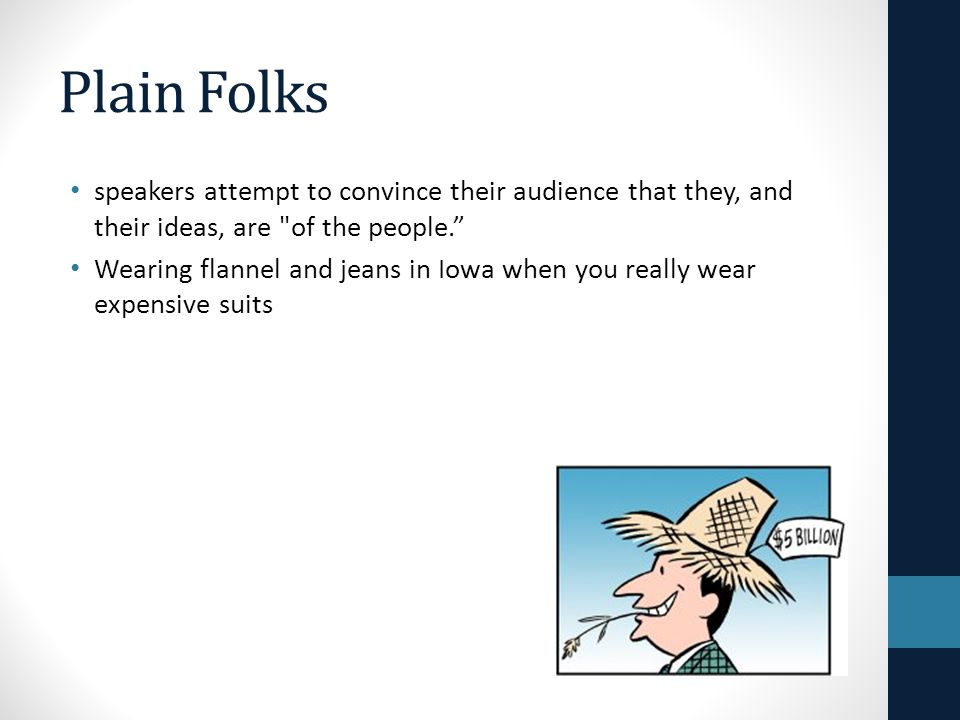 Plain Folks speakers attempt to convince their audience that they, and their ideas, are