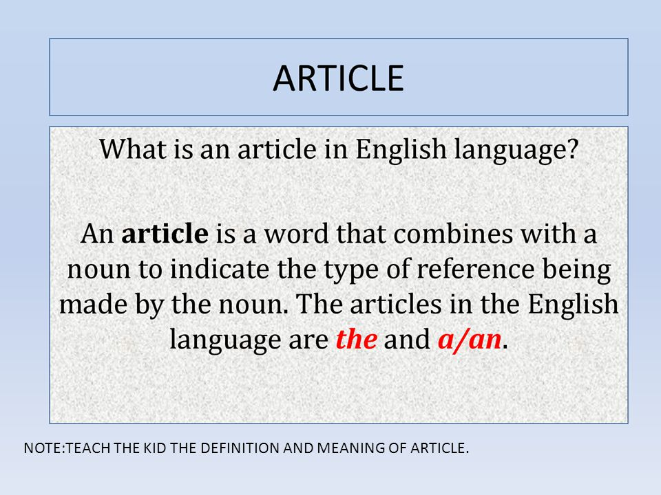 NOTE:TEACH THE KID THE DEFINITION AND MEANING OF ARTICLE.