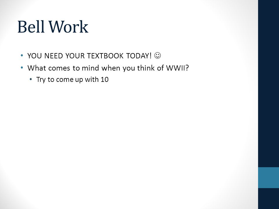 Bell Work YOU NEED YOUR TEXTBOOK TODAY! What comes to mind when you think of WWII? Try to come up with 10