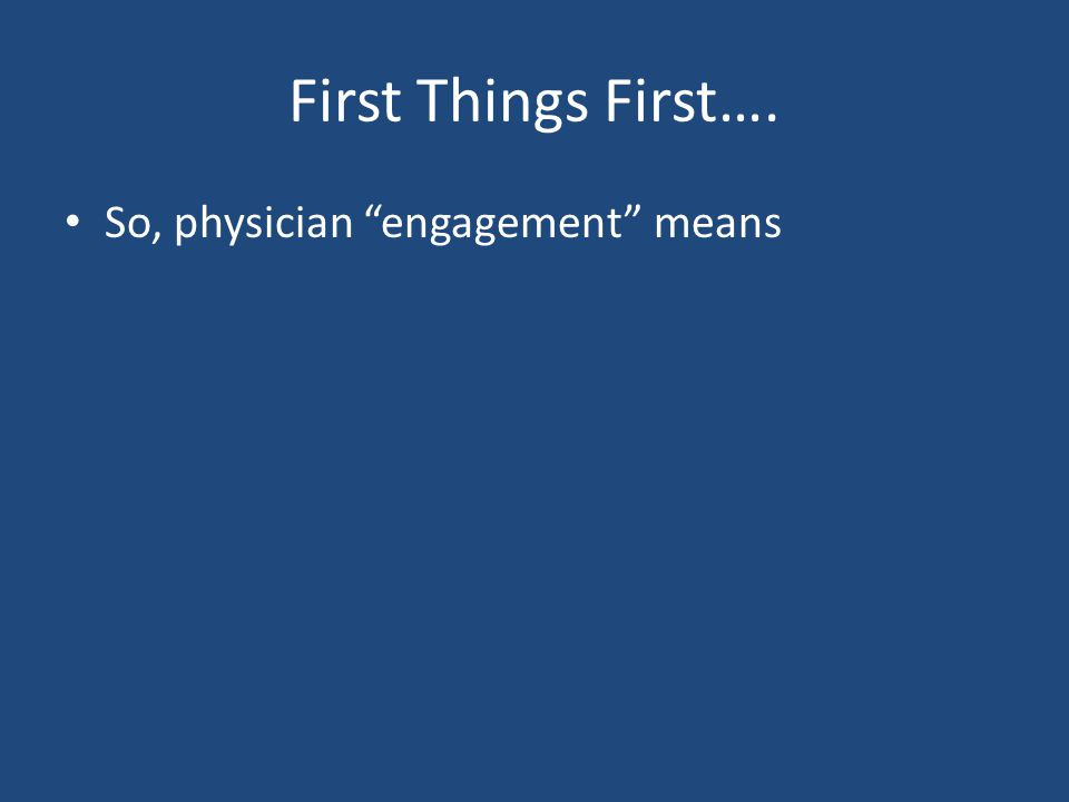 First Things First…. So, physician engagement means