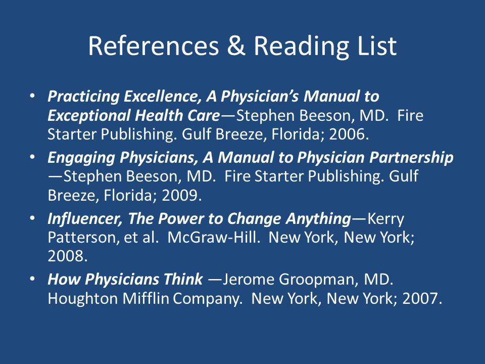 References & Reading List Practicing Excellence, A Physician's Manual to Exceptional Health Care—Stephen Beeson, MD.