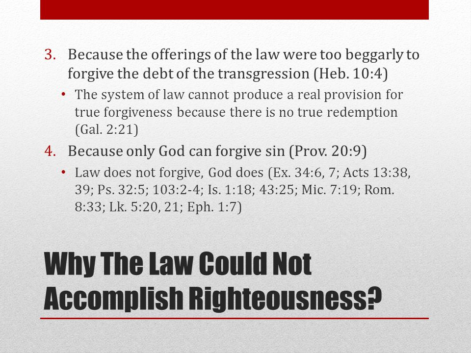 Why The Law Could Not Accomplish Righteousness? 3.Because the offerings of the law were too beggarly to forgive the debt of the transgression (Heb. 10
