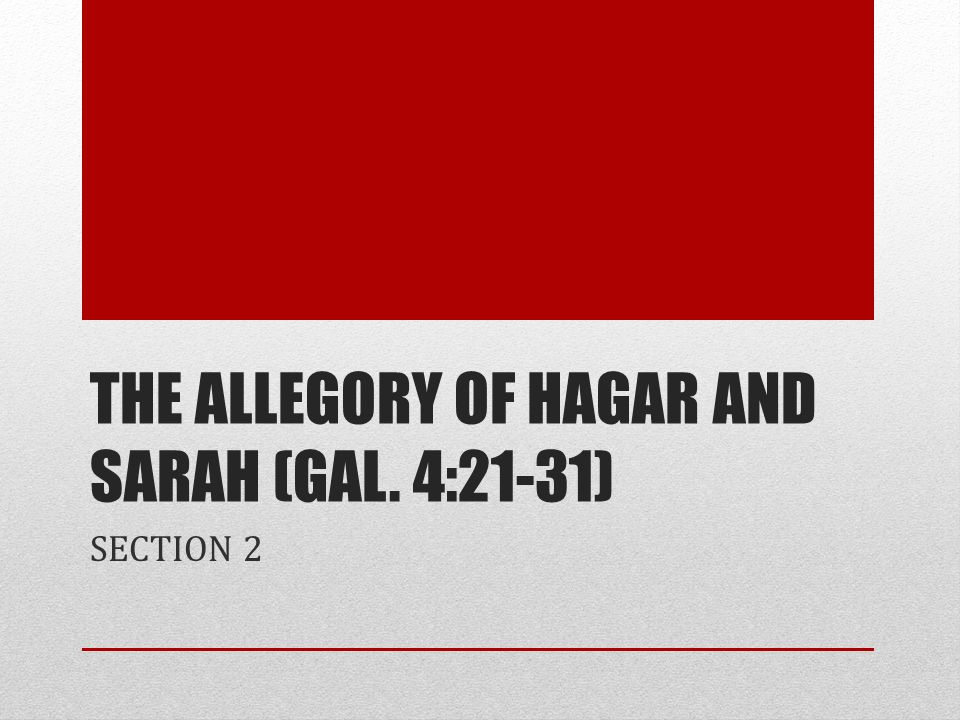 THE ALLEGORY OF HAGAR AND SARAH (GAL. 4:21-31) SECTION 2