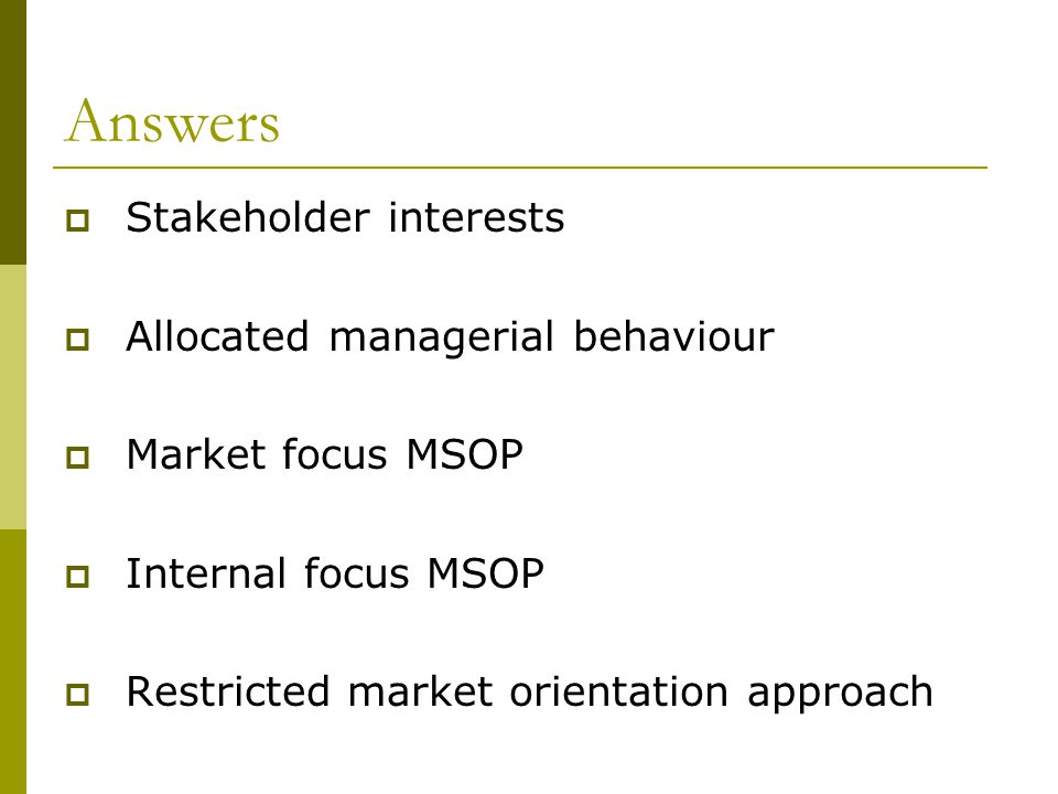 Answers  Stakeholder interests  Allocated managerial behaviour  Market focus MSOP  Internal focus MSOP  Restricted market orientation approach