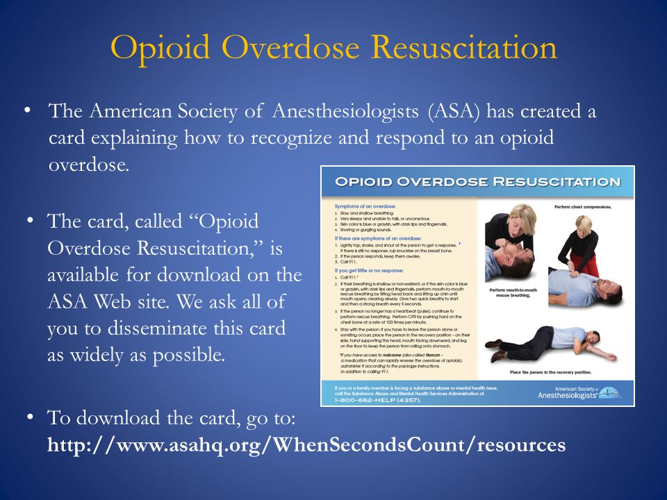 Opioid Overdose Resuscitation The American Society of Anesthesiologists (ASA) has created a card explaining how to recognize and respond to an opioid overdose.
