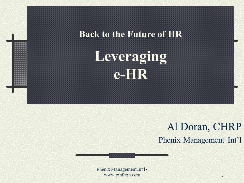 Phenix Management Int l - www.pmihrm.com1 Back to the Future of HR Leveraging e-HR Al Doran, CHRP Phenix Management Int'l