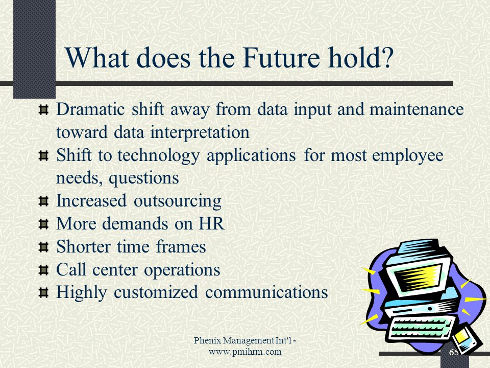 Phenix Management Int l - www.pmihrm.com65 What does the Future hold.