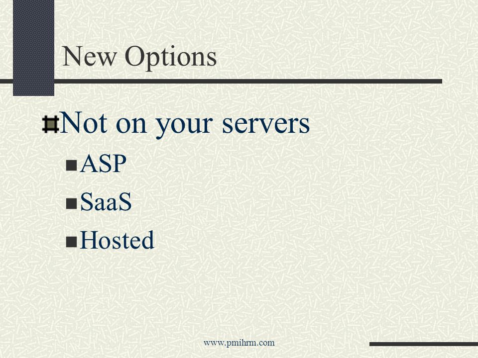 New Options Not on your servers ASP SaaS Hosted www.pmihrm.com