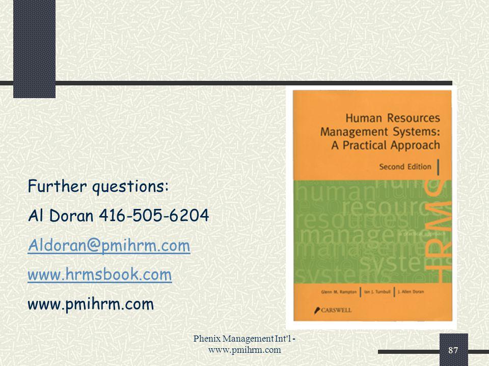 Phenix Management Int l - www.pmihrm.com87 Further questions: Al Doran 416-505-6204 Aldoran@pmihrm.com www.hrmsbook.com www.pmihrm.com
