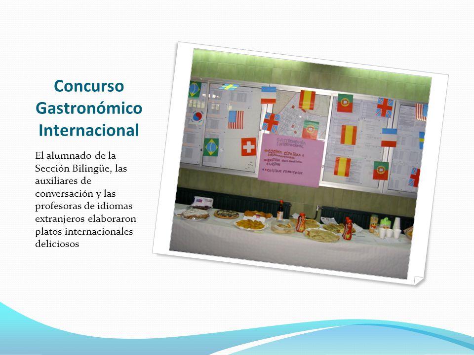 Concurso Gastronómico Internacional El alumnado de la Sección Bilingüe, las auxiliares de conversación y las profesoras de idiomas extranjeros elaboraron platos internacionales deliciosos