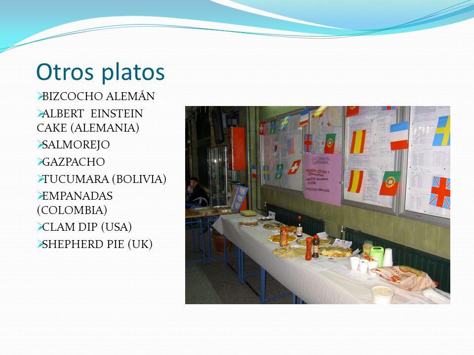 Otros platos  BIZCOCHO ALEMÁN  ALBERT EINSTEIN CAKE (ALEMANIA)  SALMOREJO  GAZPACHO  TUCUMARA (BOLIVIA)  EMPANADAS (COLOMBIA)  CLAM DIP (USA)  SHEPHERD PIE (UK)