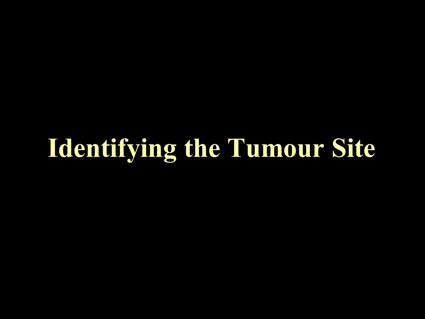 Identifying the Tumour Site