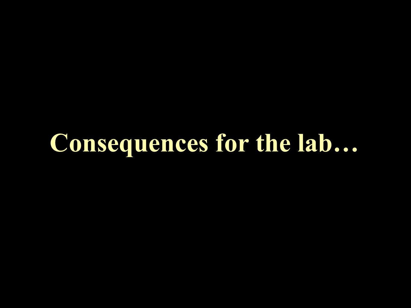Consequences for the lab…