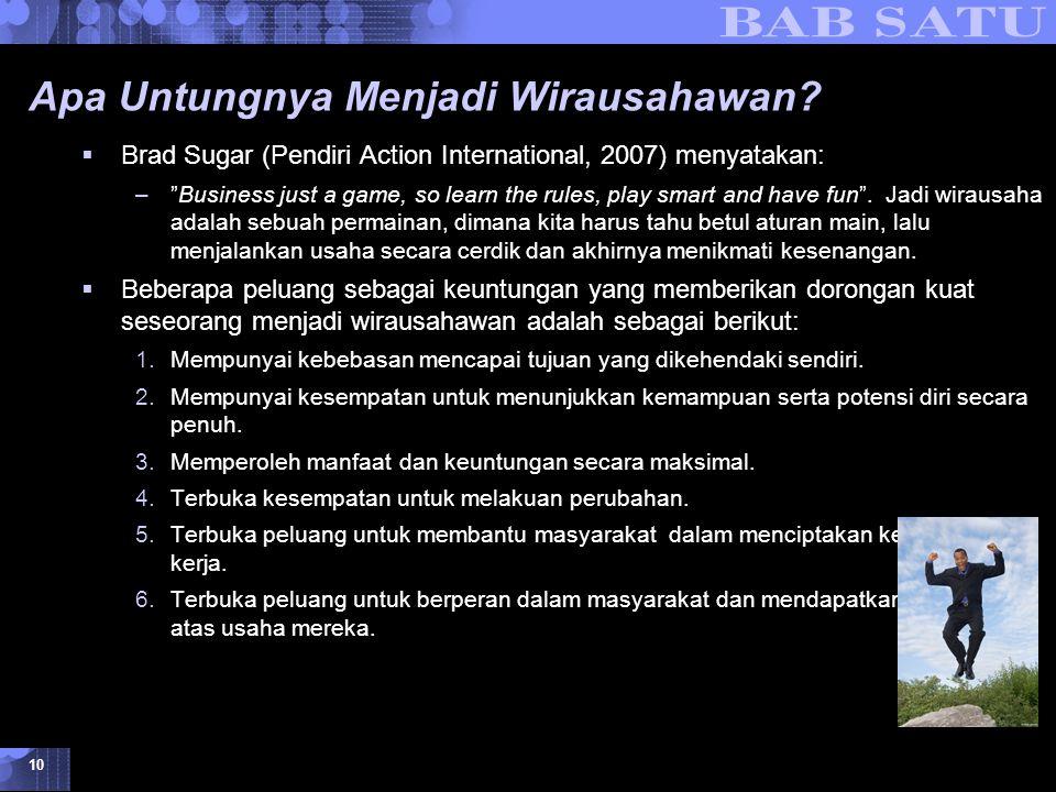 """Konsepsi Dasar Kewirausahaan © 2007 UMB 10 Apa Untungnya Menjadi Wirausahawan?  Brad Sugar (Pendiri Action International, 2007) menyatakan: –""""Busines"""
