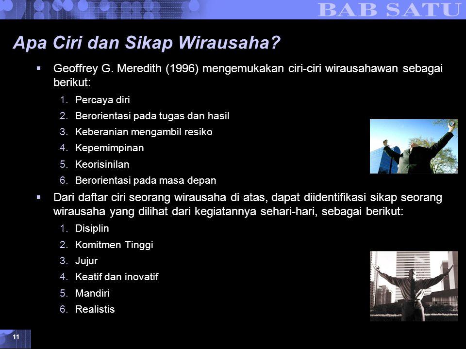Konsepsi Dasar Kewirausahaan © 2007 UMB 11 Apa Ciri dan Sikap Wirausaha?  Geoffrey G. Meredith (1996) mengemukakan ciri-ciri wirausahawan sebagai ber