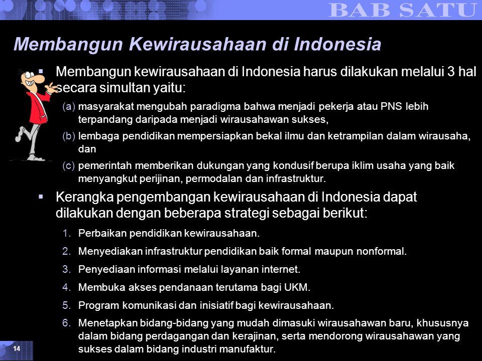 Konsepsi Dasar Kewirausahaan © 2007 UMB 14 Membangun Kewirausahaan di Indonesia  Membangun kewirausahaan di Indonesia harus dilakukan melalui 3 hal s