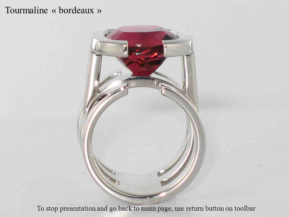 Tourmaline « bordeaux » To stop presentation and go back to main page, use return button on toolbar